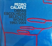 PEDRO CALAPEZ. Obras escolhidas. Selected works. 1992/2004.